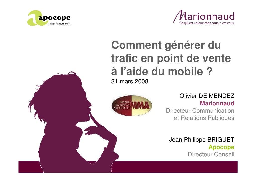 Comment générer du trafic en point de vente à l'aide du mobile ? 31 mars 2008                      Olivier DE MENDEZ      ...