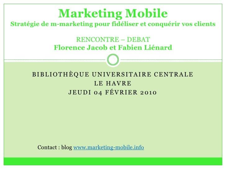 Marketing MobileStratégie de m-marketing pour fidéliser et conquérir vos clientsRENCONTRE – DEBAT Florence Jacob et Fabien...