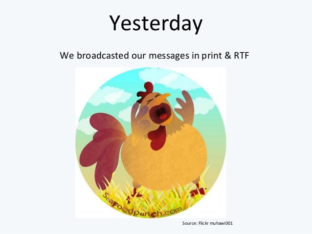 YesterdayWe broadcasted our messages in print & RTF                           Source: Flickr muhawi001