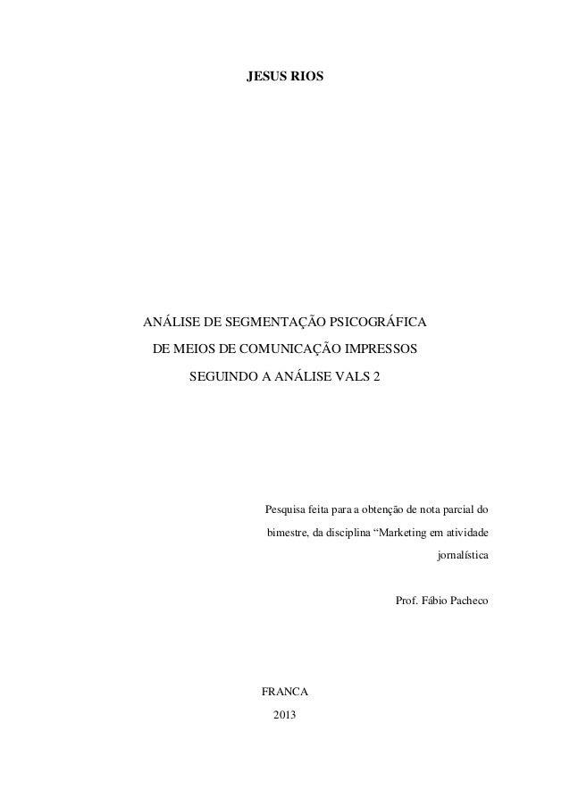 JESUS RIOS  ANÁLISE DE SEGMENTAÇÃO PSICOGRÁFICA DE MEIOS DE COMUNICAÇÃO IMPRESSOS SEGUINDO A ANÁLISE VALS 2  Pesquisa feit...