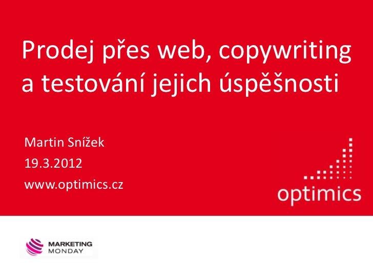 Prodej přes web, copywritinga testování jejich úspěšnostiMartin Snížek19.3.2012www.optimics.cz