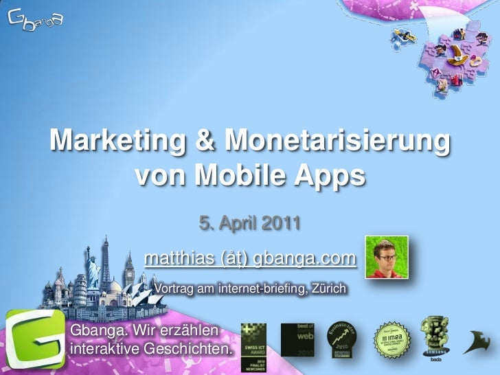 Marketing & Monetarisierung von Mobile Apps<br />5. April 2011<br />matthias (åţ) gbanga.com<br />Vortrag am internet-brie...