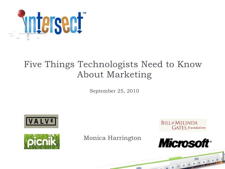 Five Things Technologists Need to Know  About Marketing September 25, 2010 Monica Harrington