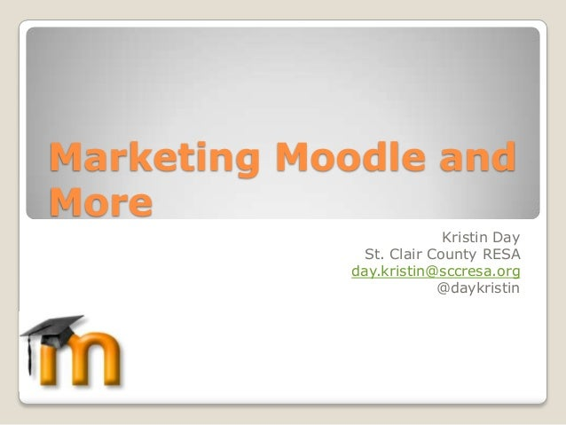 Marketing Moodle andMore                         Kristin Day             St. Clair County RESA            day.kristin@sccr...