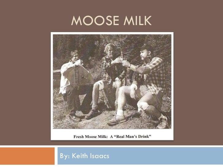 MOOSE MILK By: Keith Isaacs
