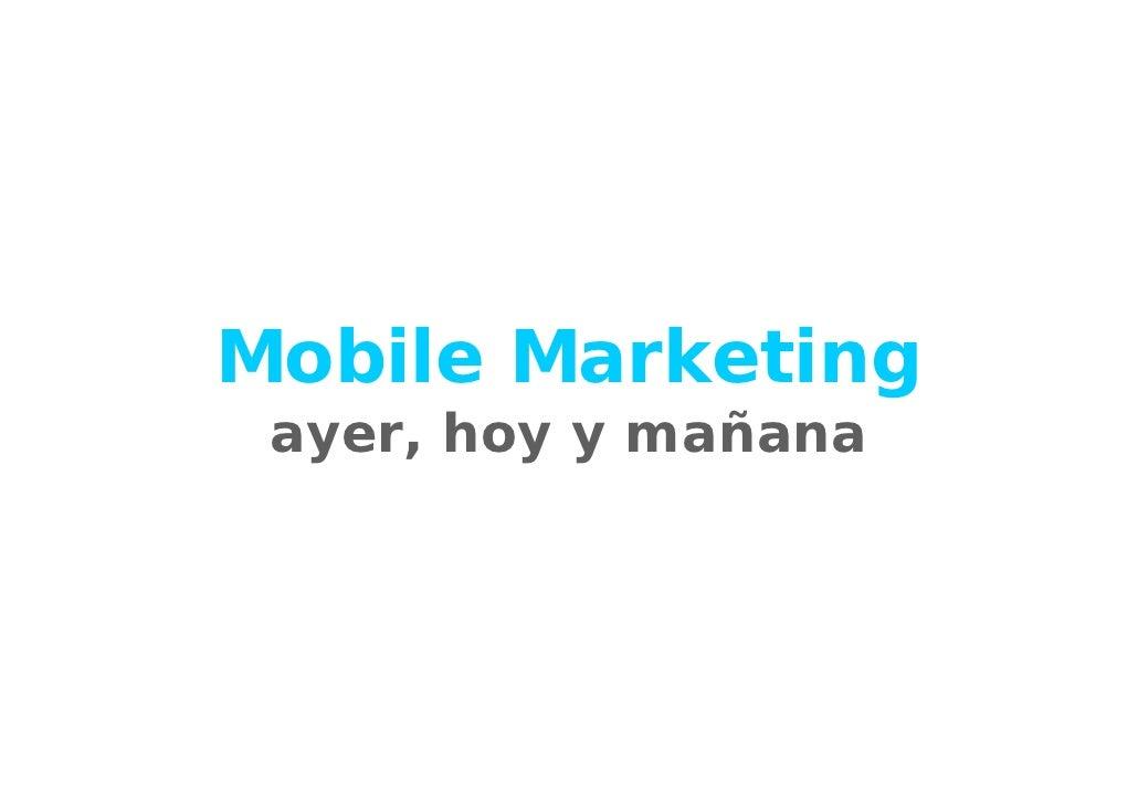 Mobile Marketing  ayer, hoy y mañana