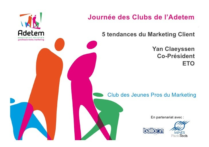 Journée des Clubs de l'Adetem   5 tendances du Marketing Client                     Yan Claeyssen                      Co-...