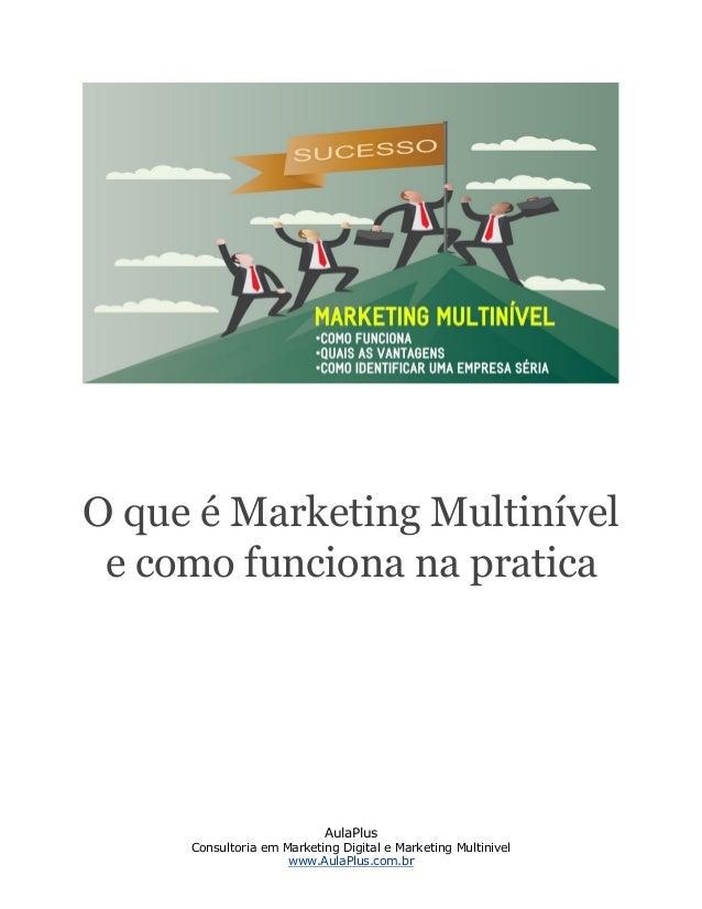 AulaPlus Consultoria em Marketing Digital e Marketing Multinivel www.AulaPlus.com.br O que é Marketing Multinível e como f...