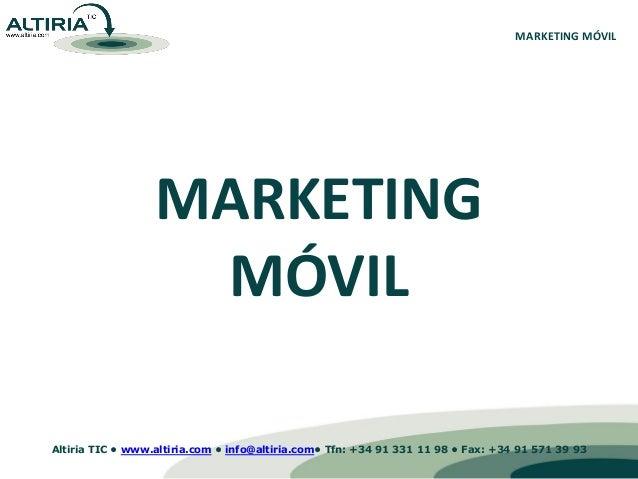 MARKETING MÓVIL MARKETING MÓVIL Altiria TIC • www.altiria.com • info@altiria.com• Tfn: +34 91 331 11 98 • Fax: +34 91 571 ...