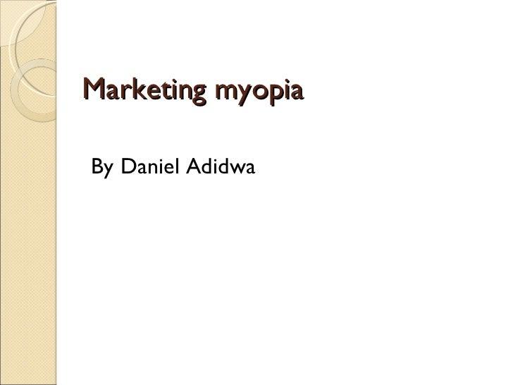 Marketing myopia <ul><li>By Daniel Adidwa </li></ul>