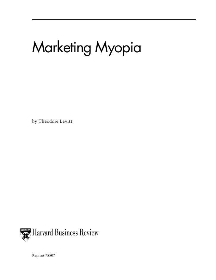 Marketing Myopia    by Theodore Levitt     Harvard Business Review  Reprint 75507