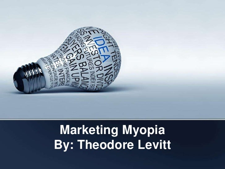 marketing myopia levitt As was so often true of levitt's work, marketing myopia went well beyond the  topic at hand, touching on big-picture concerns a company's.