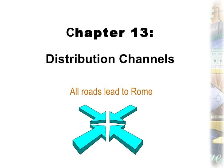 C hapter 13: Distribution Channels All roads lead to Rome