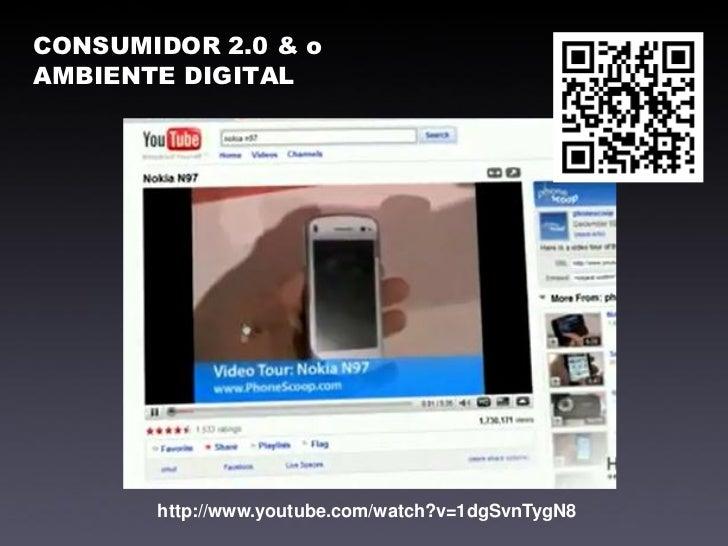 Consumidor como gerador de mídia        http://www.youtube.com/watch?v=1dgSvnTygN8