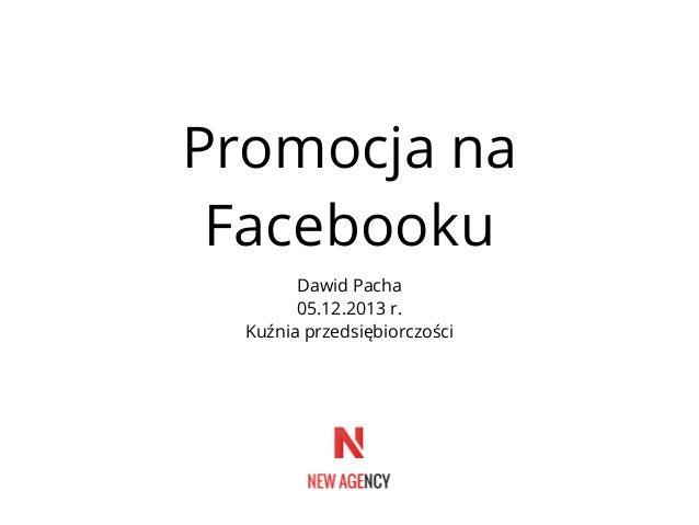 Promocja na Facebooku Dawid Pacha 05.12.2013 r. Kuźnia przedsiębiorczości