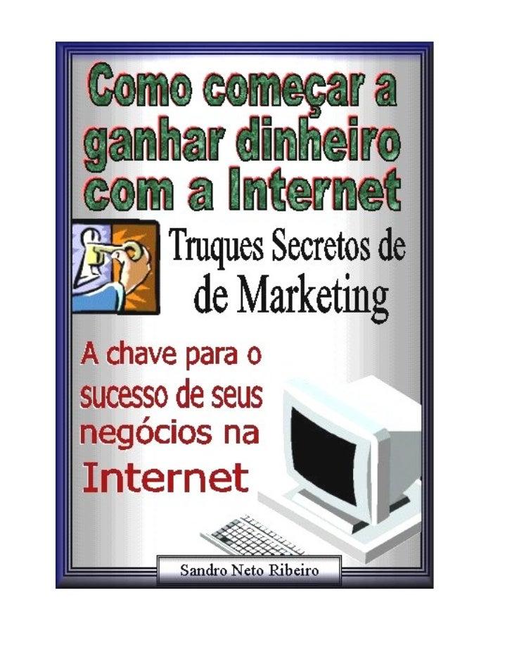 Sandro Neto Ribeiro ® Reprodução e Revenda deste manual permitida desde que citadas as fontes    Como começar a ganhar din...