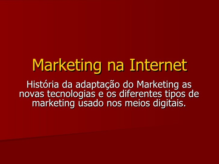 História da adaptação do Marketing as novas tecnologias e os diferentes tipos de marketing usado nos meios digitais. Marke...