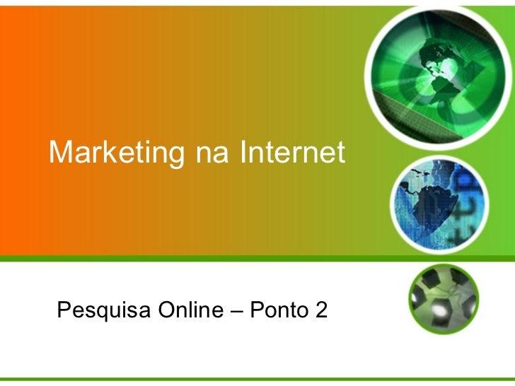Pesquisa Online – Ponto 2 Marketing na Internet
