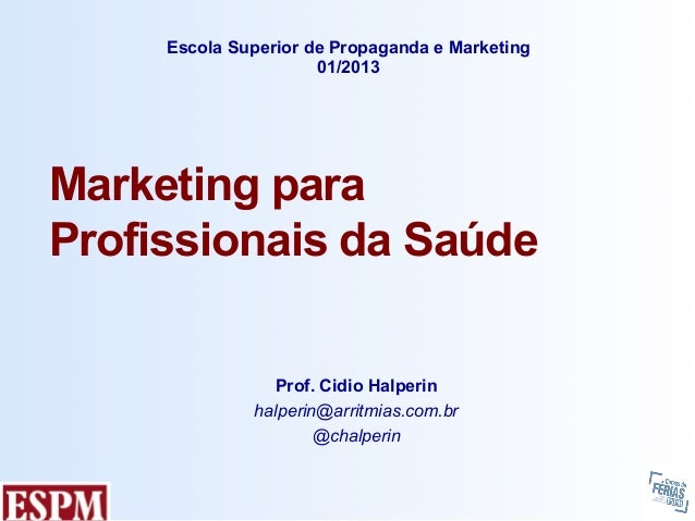 Escola Superior de Propaganda e Marketing                      01/2013Marketing paraProfissionais da Saúde                ...