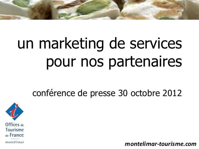 un marketing de services    pour nos partenaires  conférence de presse 30 octobre 2012                        montelimar-t...