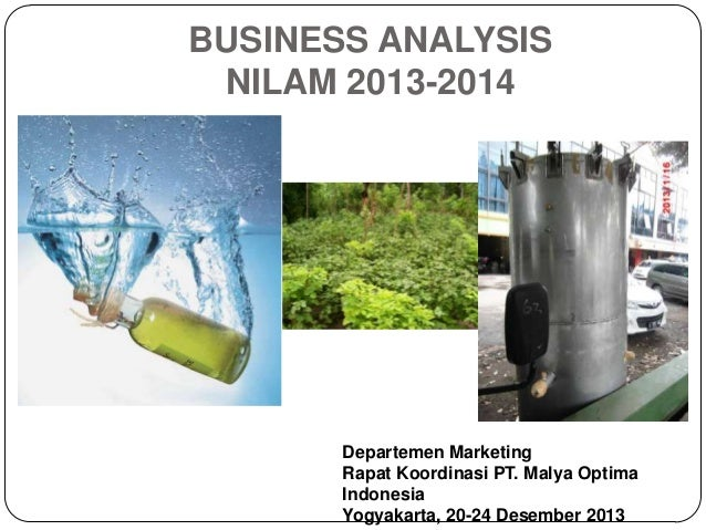BUSINESS ANALYSIS NILAM 2013-2014  Departemen Marketing Rapat Koordinasi PT. Malya Optima Indonesia Yogyakarta, 20-24 Dese...