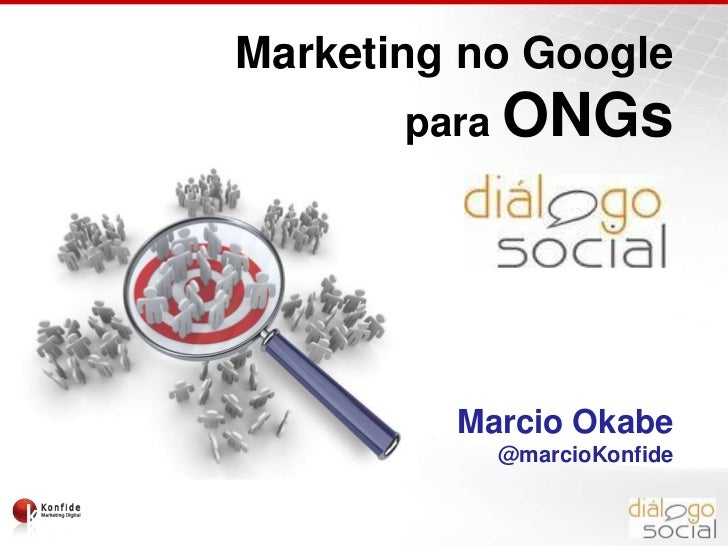 Marketing no Google paraONGs<br />Marcio Okabe<br />@marcioKonfide<br />