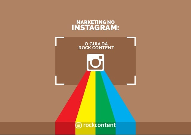 MARKETING NO INSTAGRAM: O GUIA DA ROCK CONTENT