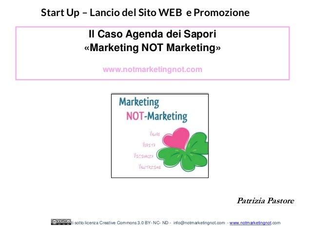 Il Caso Agenda dei Sapori «Marketing NOT Marketing» www.notmarketingnot.com Patrizia Pastore Start Up – Lancio del Sito WE...