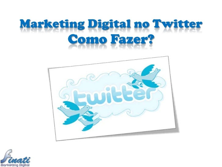 Marketing Digital no Twitter       Como Fazer?