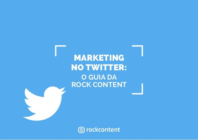 MARKETING NO TWITTER: O GUIA DA ROCK CONTENT