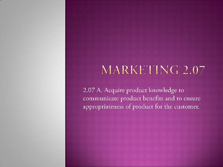 Marketing 2.07 A       Product KnowledgeSources of Product information:A. Formal Training comes from:    1.The company in ...