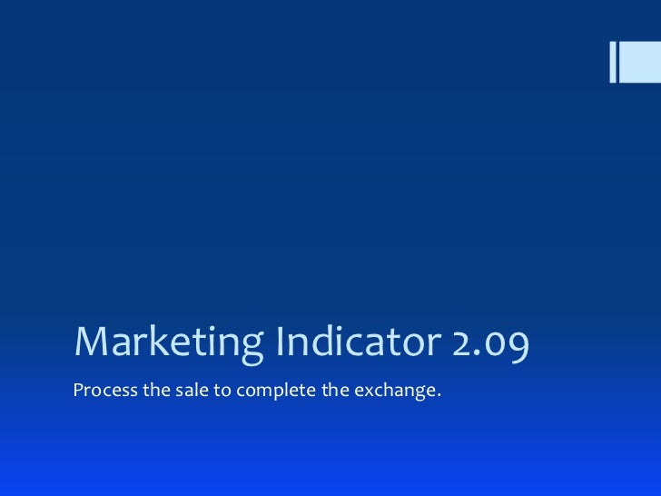 Marketing Indicator 2.09Process the sale to complete the exchange.