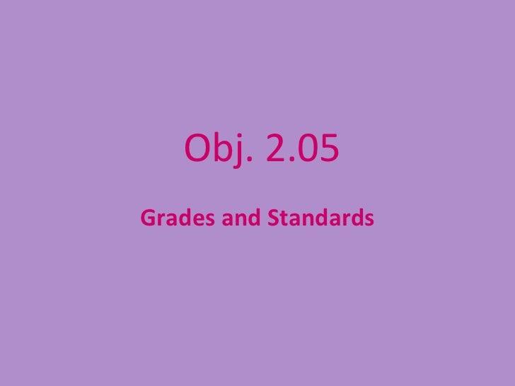 Obj. 2.05Grades and Standards