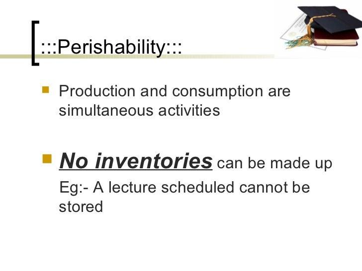 :::Perishability::: <ul><li>Production and consumption are simultaneous activities </li></ul><ul><li>No inventories  can b...