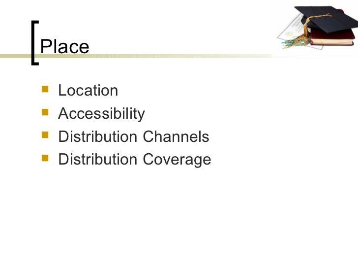 Place <ul><li>Location  </li></ul><ul><li>Accessibility </li></ul><ul><li>Distribution Channels </li></ul><ul><li>Distribu...