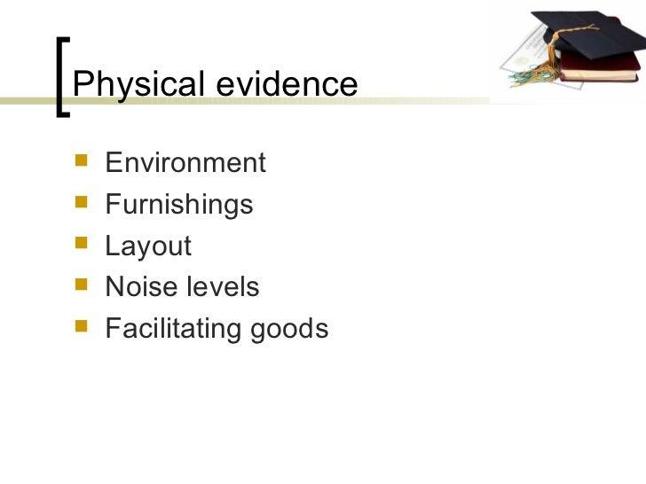 Physical evidence <ul><li>Environment </li></ul><ul><li>Furnishings </li></ul><ul><li>Layout </li></ul><ul><li>Noise level...