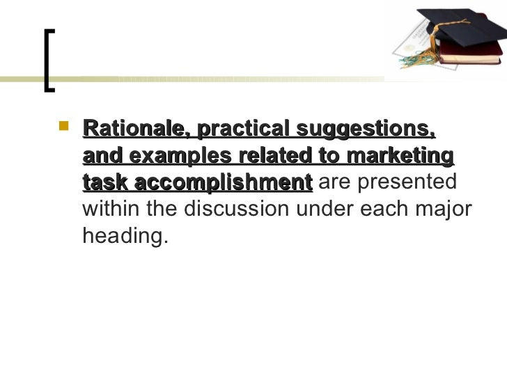 <ul><li>Rationale, practical suggestions, and examples related to marketing task accomplishment  are presented within the ...