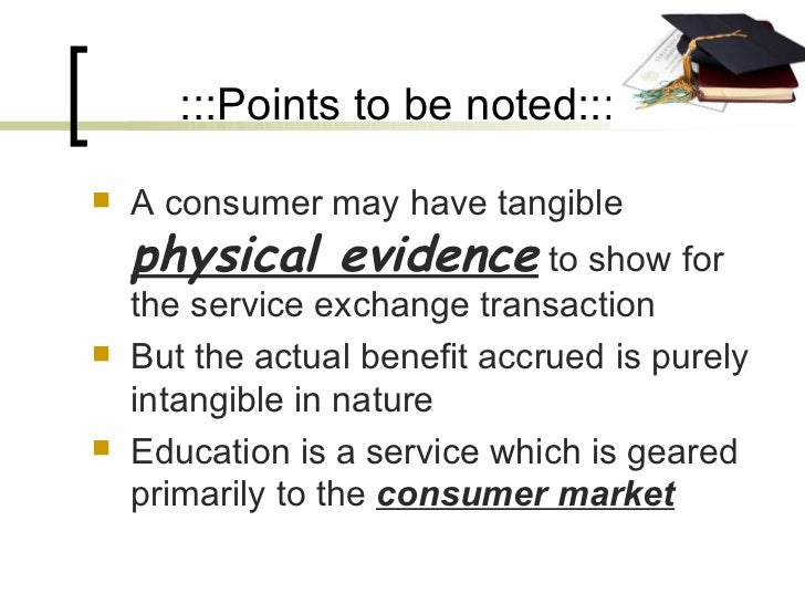 :::Points to be noted::: <ul><li>A consumer may have tangible  physical evidence  to show for the service exchange transac...