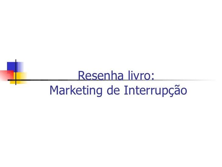 Resenha livro:Marketing de Interrupção