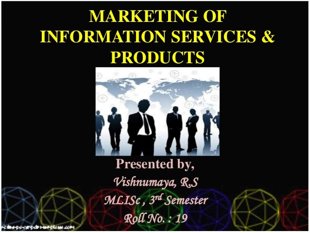 MARKETING OFINFORMATION SERVICES &      PRODUCTS      Presented by,      Vishnumaya, R.S     MLISc , 3rd Semester        R...