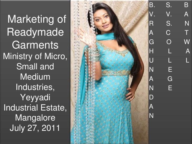 Marketing of Readymade GarmentsMinistry of Micro, Small and Medium Industries,Yeyyadi Industrial Estate, MangaloreJuly 27,...