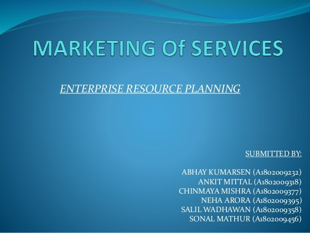 ENTERPRISE RESOURCE PLANNING SUBMITTED BY: ABHAY KUMARSEN (A1802009232) ANKIT MITTAL (A1802009318) CHINMAYA MISHRA (A18020...