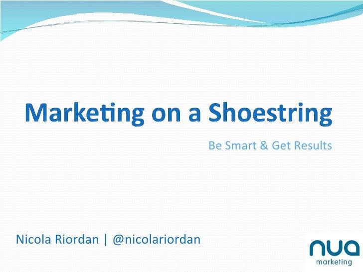Be Smart & Get Results Nicola Riordan | @nicolariordan