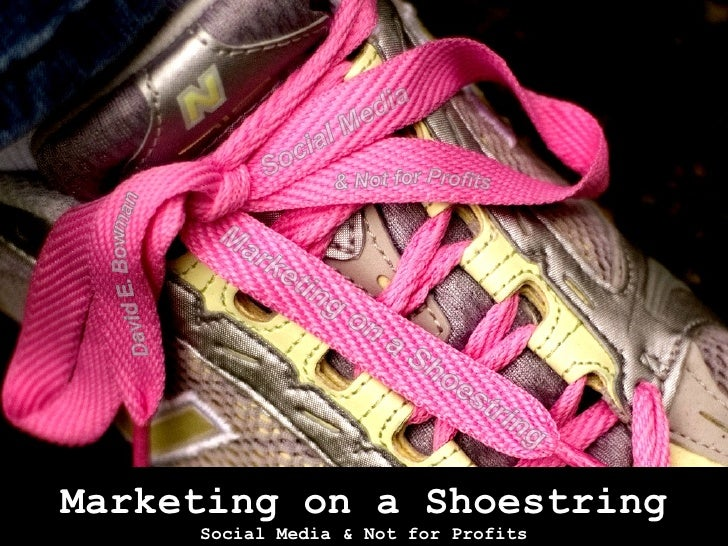 Marketing on a Shoestring Social Media & Not for Profits David E. Bowman