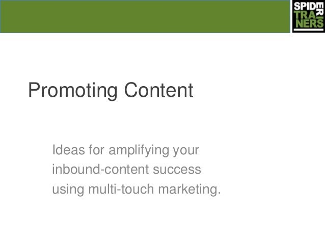 Promoting Content Ideas for amplifying your inbound-content success using multi-touch marketing.