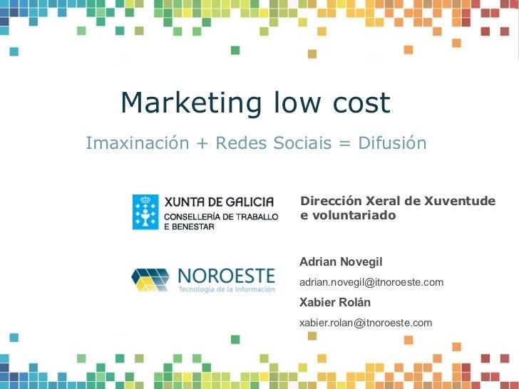 Marketing low costImaxinación + Redes Sociais = Difusión                       Dirección Xeral de Xuventude               ...