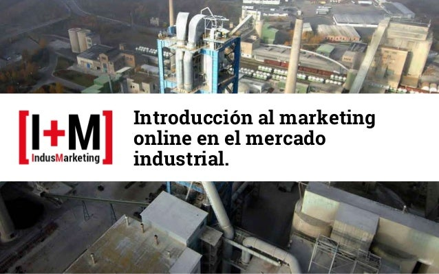 Introducción al marketing online en el mercado industrial.