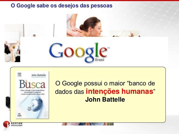 """O Google sabe os desejos das pessoas     Qual o seu desejo?                 O Google possui o maior """"banco de             ..."""