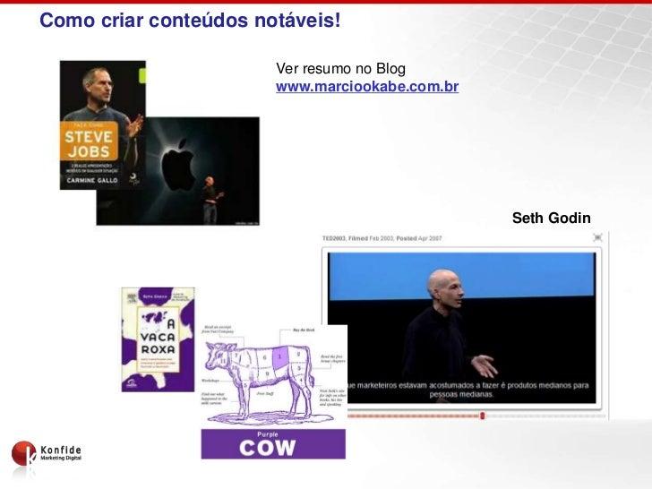 Como criar conteúdos notáveis!                       Ver resumo no Blog                       www.marciookabe.com.br      ...