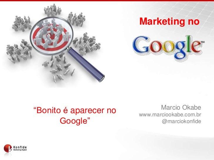 """Marketing no                               Marcio Okabe""""Bonito é aparecer no   www.marciookabe.com.br       Google""""       ..."""